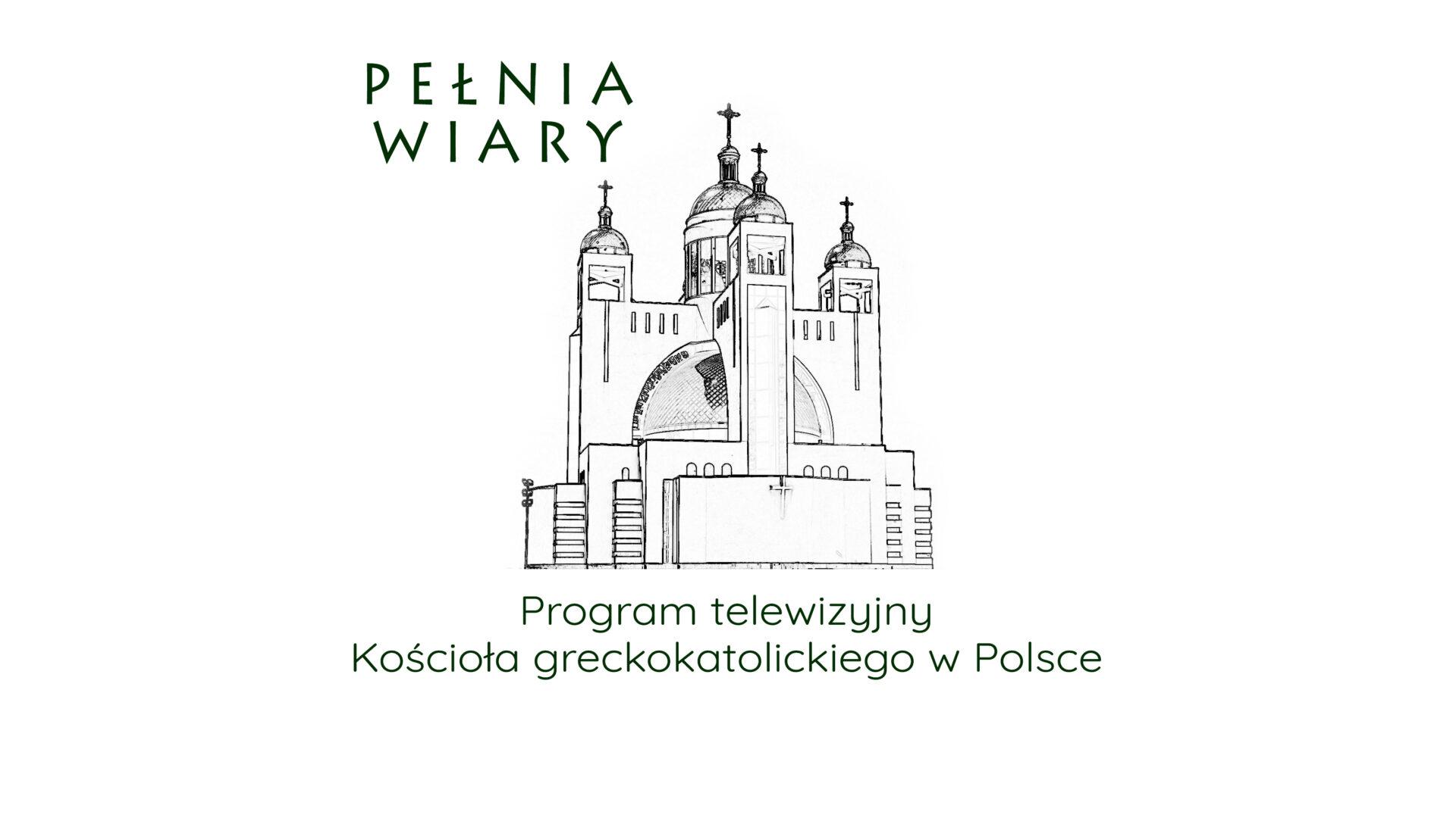 "Magazyn greckokatolicki TVP ""Pełnia Wiary"""